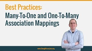 Best Practices for Many-To-One and One-To-Many Association Mappings