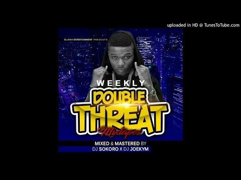 WEEKLY DOUBLE THREAT SET 1 ……DJ SOKORO x DJ JOEKYM