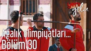 Yeni Gelin 30. Bölüm - Ağalık Olimpiyatları Sürüyor
