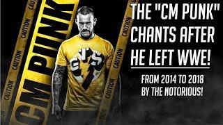 CM PUNK CHANTS AFTER HE LEFT WWE! (2014-2018)