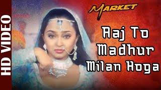 Aaj To Madhur Milan Hoga - HD VIDEO   Market   Manisha