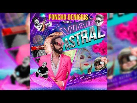 PONCHO DE NIGRIS PRESENTA: #VIAJEASTRAL --  FEAT. Jonaz, Marcela Mistral, Finisho, DJ Cobra