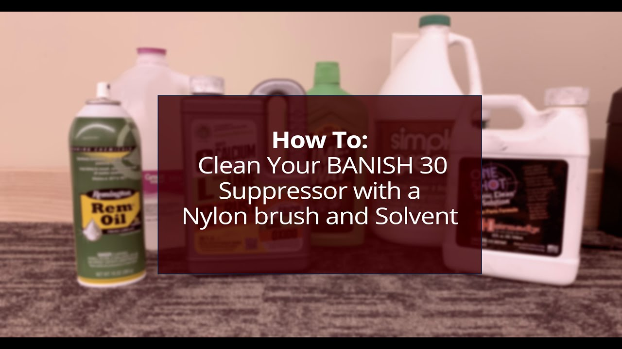 How To: Clean your BANISH 30 Suppressor with a Nylon Brush and Solvent