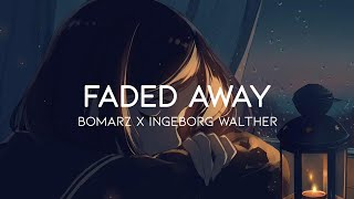 Bomarz x Ingeborg Walther - Faded Away (Lyrics)