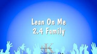 Lean On Me - 2.4 Family (Karaoke Version)