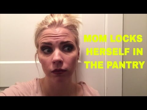 MOM LOCKS HERSELF IN THE PANTRY