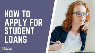 How to Apply for Student Loans   Student Loan Planner