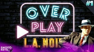 OVER PLAY #1 | L.A. Noire