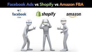 Amazon FBA vs Shopify Dropshipping vs Facebook Ads | Which is the Best PLUS Where to Start in 2018!