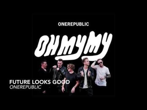 OneRepublic - Future Looks Good (Lyrics In Desc.) [320kbps] HQ Mp3