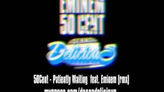 50Cent - Patiently Waiting feat. Eminem (deliciousrmx)