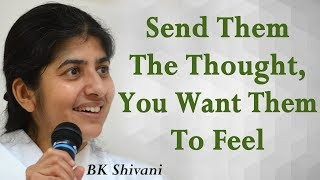 Send Them The Thought, You Want Them To Feel: Part 10: BK Shivani (Hindi)