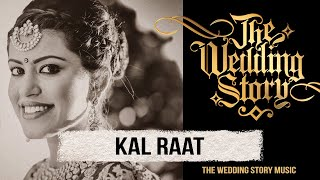 Kal Raat - Original song by THE WEDDING STORY sung by Dilpreet Bhatia  Harjot K Dhillon