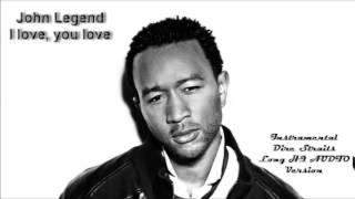 John Legend - I love, you love (Dire Straits Instrumental Finally part)