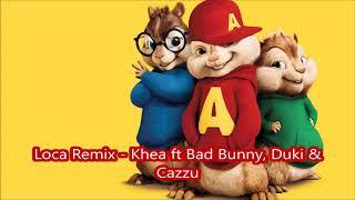 Loca Remix Khea ft Bad Bunny, Duki & Cazzu - Alvin y las ardillas