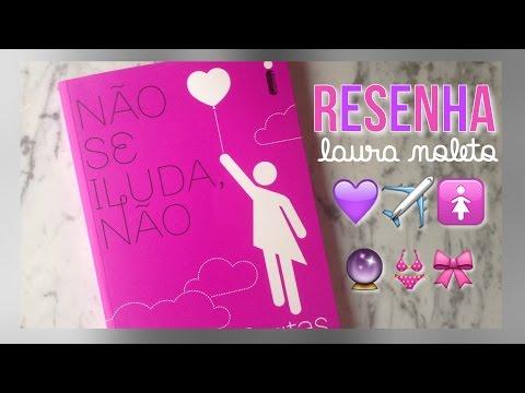 RESENHA: NÃO SE ILUDA, NÃO | Laura Noleto
