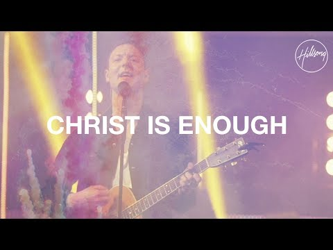Christ Is Enough - Hillsong Worship