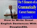 The 5 Elements of a Grammatically Correct Sentence With DouglasESL