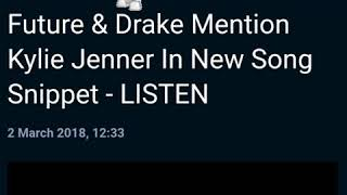 DRAKE & FUTURE MENTION KYLIE JENNER IN NEW SONG SNIPPET -LISTEN