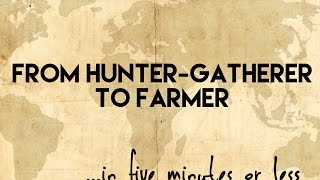 From Hunter Gatherer to Farmer...in five minutes or less