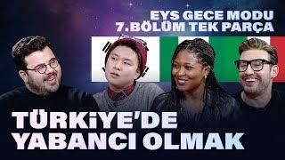 Türkiye'de Yabancı Olmak | EYS Gece Modu 7. Bölüm