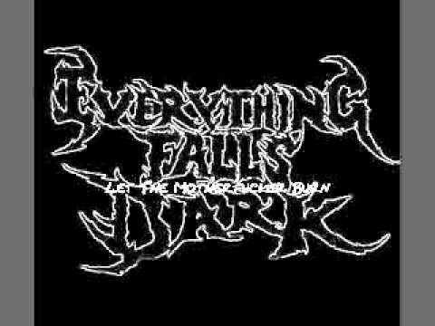 Everything Falls Dark - Let The Motherfucker Burn