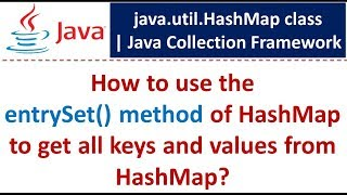 How to use the entrySet() method of HashMap to get all keys and values from HashMap?