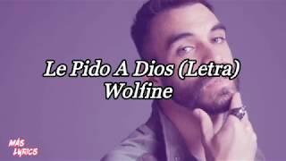 Le Pido A Dios (Letra)   Wolfine