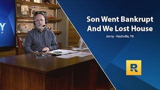 Son Went Bankrupt And We Lost Our House!