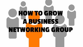 How to Grow a Business Networking Group