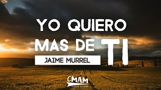 yo quiero mas de ti jaime murrell mp3 gratis