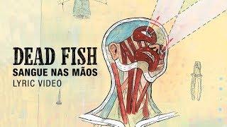 Dead Fish   Sangue Nas Mãos  (Lyric Video)