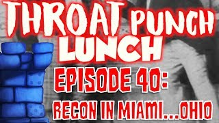 Throat Punch Lunch - Episode 40: ReCON in Miami...Ohio