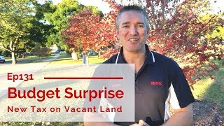 Ep131 - Budget Surprise! New Tax on Vacant Land!