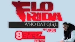 FloRida Feat Akon - Who Dat Girl (8BarZ Remix)
