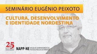 Seminário Eugênio Peixoto – Cultura, Desenvolvimento e Identidade Nordestina | NAPP-NE