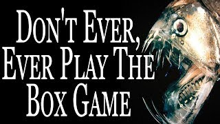 """""""Don't Ever, Ever Play The Box Game"""" 