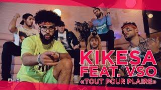 KIKESA - TOUT POUR PLAIRE feat. VSO (D2H#49)