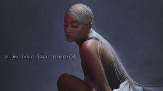in my head [Sad Version] - Ariana Grande