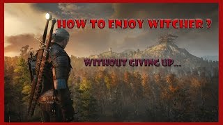 How to Enjoy Witcher 3: Without Giving Up : TIPS