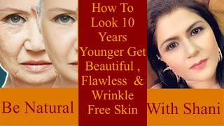 How To Look 10 Years Younger [ Get Beautiful , Flawless  & Wrinkle Free Skin ]