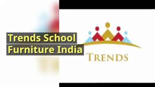 Trends School Furniture India for Classroom Furniture