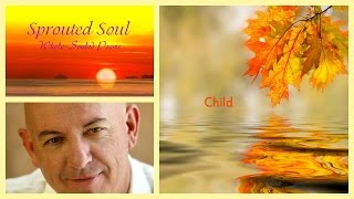 Child ~ Sprouted Soul: Whole-Souled Poems