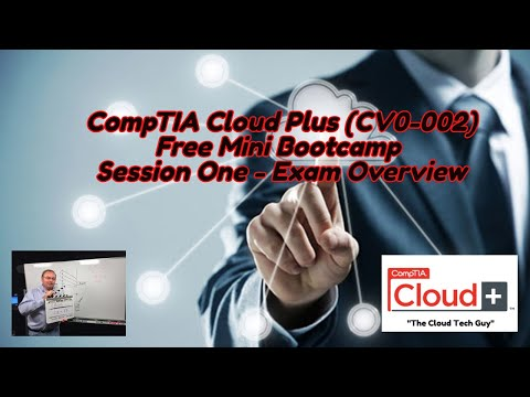 CompTIA Cloud Plus Certification Free Bootcamp Session 1 - Exam ...