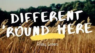 Riley Green - Different 'Round here (Lyrics)