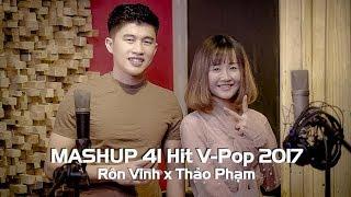 Mashup 41 Hit V-Pop 2017 | Rôn Vinh x Thảo Phạm |