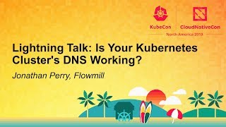Lightning Talk: Is Your Kubernetes Cluster's DNS Working? - Jonathan Perry, Flowmill