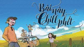 Bài Này Chill Phết Lyrics - Đen ft. Min || Lyrics Video #BNCP