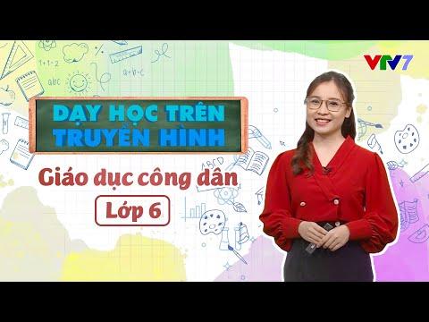 Lớp 6: Môn Giáo dục Công dân | DẠY HỌC TRÊN TRUYỀN HÌNH | VTV7