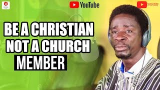 BE A CHRISTIAN  NOT A CHURCH MEMBER BY EVANGELIST AKWASI AWUAH 2019